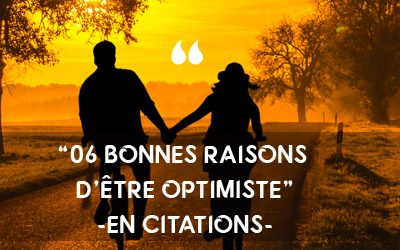 06 bonnes raisons d'être optimiste, 'en citations'